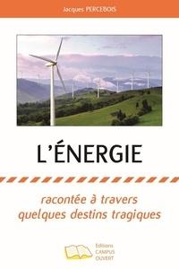 Jacques Percebois - L'énergie racontée à travers quelques destins tragiques.