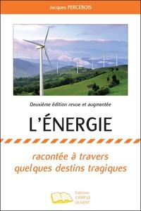 Jacques Percebois - L'énergie - Racontée à travers quelques destins tragiques - Deuxième édition revue et augmentée.