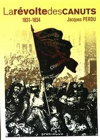 Jacques Perdu - La révolte des canuts - Les insurrections lyonnaises 1831-1834.