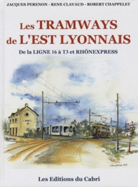 Jacques Perenon et René Clavaud - Les tramways de l'Est lyonnais - De la ligne 16 à T3 et Rhônexpress.