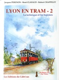 Jacques Perenon et René Clavaud - Lyon en tram - Tome 2, La technique et les hommes.