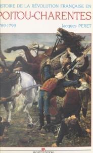 Jacques Péret - Histoire de la Révolution française en Poitou-Charentes - 1789-1799.