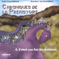 Jacques Pernaud - Chroniques de la préhistoire Tome 4 : Il était une fois les animaux.