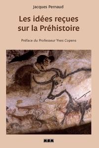 Jacques Pernaud - Les idées reçues sur la Préhistoire.