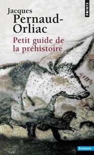 Jacques Pernaud-Orliac - Petit Guide de la préhistoire.
