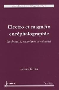 Jacques Pernier - Electro et magnéto encéphalographie - Biophysique, techniques et méthodes.