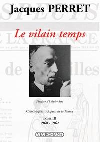 Jacques Perret - Chroniques d'Aspects de la France - Tome 3, Le vilain temps (1960-1962).