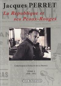 Jacques Perret - Chroniques d'Aspects de la France - Tome 1, La République et ses Peaux-Rouges (1948-1952).