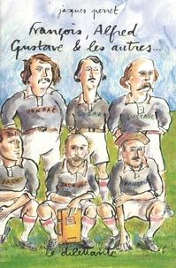 Jacques Perret - François, Alfred, Gustave et les autres.