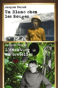 Jacques Perret - L'aventure en bretelles / Un Blanc chez les Rouges.