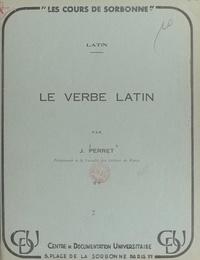 Jacques Perret - Le verbe latin - Valeurs et emplois.
