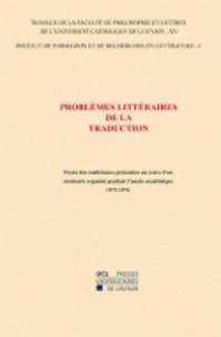 Jacques Perret et Maurice Testard - Problèmes littéraires de la traduction - Textes des conférences présentées au cours d'un séminaire organisé pendant l'année académique 1973-1974 - Institut de formation et de recherches en littérature-15/I.