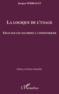 Jacques Perriault - La logique de l'usage - Essai sur les machines à communiquer.