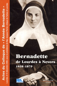 Jacques Perrier - Bernadette de Lourdes à Nevers 1858-1879.