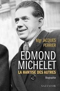 Jacques Perrier - Edmond Michelet - La hantise des autres.