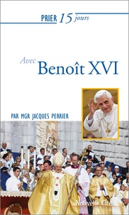 Jacques Perrier - Prier 15 jours avec Benoît XVI.
