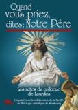 Jacques Perrier - Quand vous priez, dites : Notre Père - Les actes du colloque de Lourdes 2010.