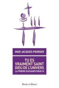 Jacques Perrier - Tu es vraiment saint, Dieu de l'univers - La prière eucharistique III.