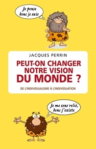 Jacques Perrin - Peut-on changer notre vision du monde ? - De l'individualisme néolibéral à l'individuation.