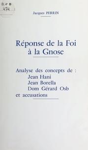 Jacques Perrin - Réponse de la Foi à la Gnose - Analyse des concepts de Jean Hani, Jean Borella, Dom Gérard Osb, et accusations.
