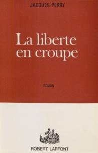 Jacques Perry - La liberté en croupe.