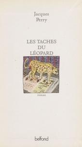 Jacques Perry - Les taches du léopard.