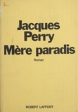 Jacques Perry - Mère paradis.