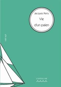 Jacques Perry - Vie d'un païen Tome 1 : .