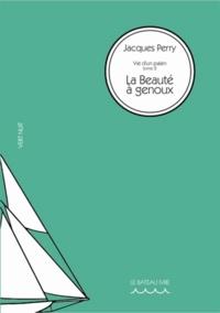 Jacques Perry - Vie d'un païen Tome 2 : La Beauté à genoux.