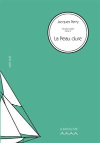Jacques Perry - Vie d'un païen Tome 3 : La peau dure.