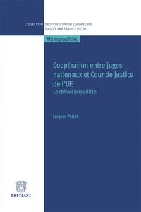 Jacques Pertek - Coopération entre juges nationaux et Cour de justice de l'UE - Le renvoi préjudiciel.
