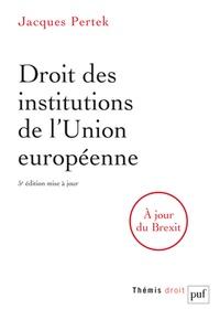 Jacques Pertek - Droit des institutions de l'Union européenne.