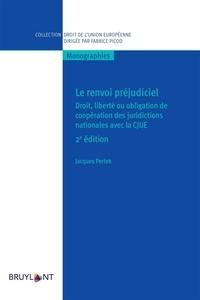 Jacques Pertek - Le renvoi préjudiciel - Droit, liberté ou obligation de coopération des juridictions nationales avec la CJUE.