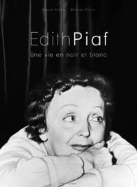 Jacques Pessis et Hugues Vassal - Edith Piaf - Une vie en noir et blanc.
