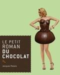 Jacques Pessis - Le petit roman du chocolat.
