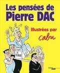 Jacques Pessis et Louis Leprince-Ringuet - Les pensées de Pierre Dac illustrées par Cabu.