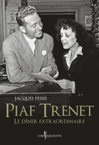 Jacques Pessis - Piaf-Trenet, le dîner extraordinaire.