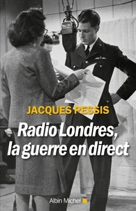 Jacques Pessis - Radio Londres la guerre en direct.