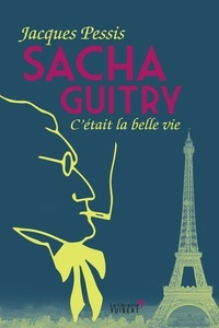 Jacques Pessis - Sacha Guitry - C'était la belle vie.