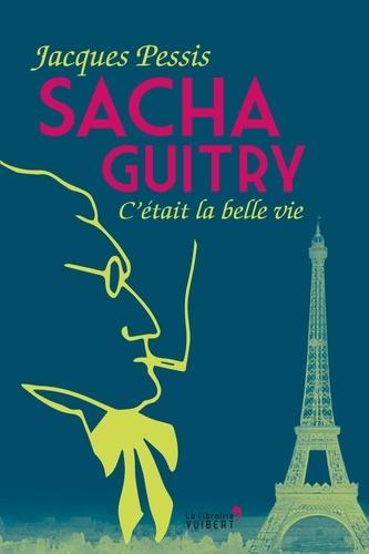 Sacha Guitry. C'était la belle vie