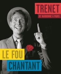 Jacques Pessis - Trenet, le Fou chantant - De Narbonne à Paris.