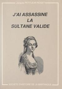 Jacques Petitjean Roget - J'ai assassiné la sultane validé.