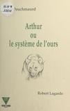 Jacques Peuchmaurd et Robert Lagarde - Arthur ou Le système de l'ours.