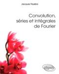 Jacques Peyriere - Convolution, séries et intégrales de Fourier.