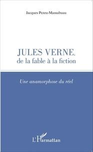 Jacques Pezeu-Massabuau - Jules Verne, de la fable à la fiction - Une anamorphose du réel.