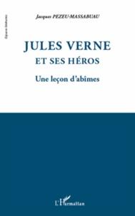 Jacques Pezeu-Massabuau - Jules Verne et ses héros - Une leçon d'abîmes.