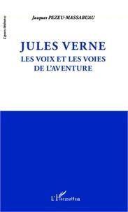 Jacques Pezeu-Massabuau - Jules Verne - Les voix et les voies de l'aventure.