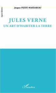 Jacques Pezeu-Massabuau - Jules Verne - Un art d'habiter la terre.