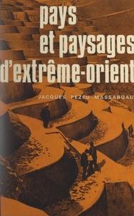 Jacques Pezeu-Massabuau et Pierre George - Pays et paysages d'Extrême-Orient.