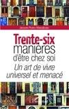 Jacques Pezeu-Massabuau - Trente-six manières d'être chez soi - Un art de vivre universel et menacé.